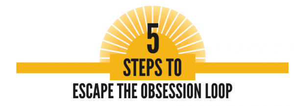 5 Steps to Escape the Obsession Loop