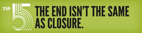Tip 05:The End Isnt The Same As Closure