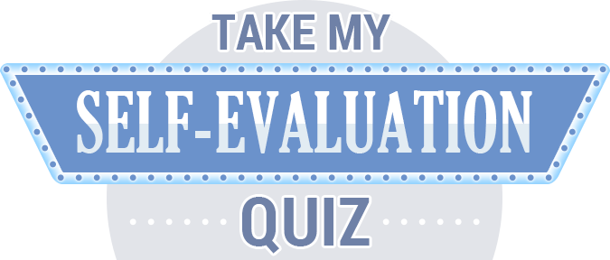 Take My Self-Evaluation Quiz